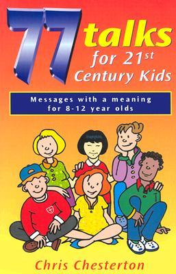 77 Talks for 21st Century Kids - Chesterton, Chris
