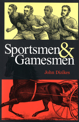 Sportsmen and Gamesmen - Dizikes, John, Professor