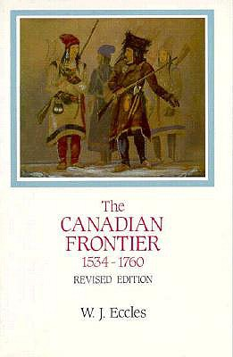 The Canadian Frontier, 1534-1760 - Eccles, W J, and Eccles, William J, and Cronon, William (Editor)