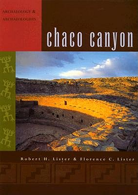 Chaco Canyon: Archaeology and Archaeologists - Lister, Robert H, and Lister, Florence C