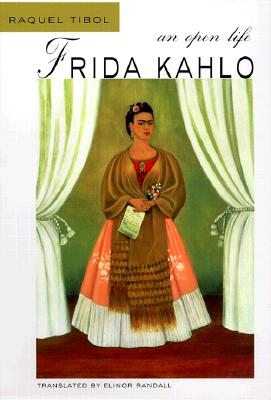 Frida Kahlo: An Open Life - Tibol, Raquel, and Randall, Elinor (Translated by)
