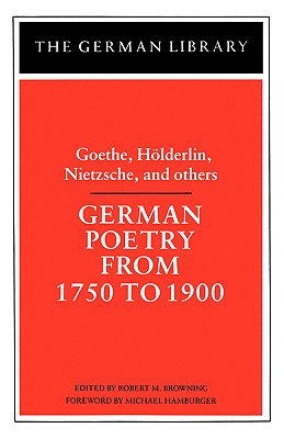 German Poetry from 1750 to 1900 - Browning, Robert Marcellus (Introduction by), and Hamburger, Michael (Foreword by)
