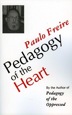 Pedagogy of the Heart - Freire, Paulo, and Freire, Ana Maria Araujo