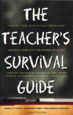 Teacher's Survival Guide 2nd Edition - Thody, Angela, Professor, and Gray, Barbara, and Bowden, Derek