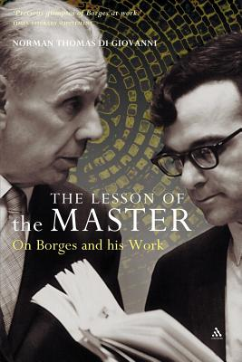 The Lesson of the Master: On Borges and His Work - Di Giovanni, Norman Thomas, and Giovanni, Di Norman