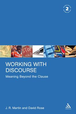 Working with Discourse: Meaning Beyond the Clause - Martin, J R, and Rose, David, Professor