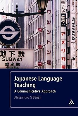 Japanese Language Teaching: A Communicative Approach - Benati, Alessandro G