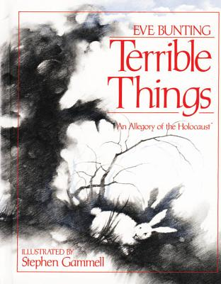 Terrible Things: An Allegory of the Holocaust - Bunting, Eve, and Eve Bunting