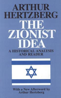 The Zionist Idea: A Historical Analysis and Reader - Hertzberg, Arthur, Dr. (Editor)