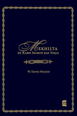 Mekhilta de-Rabbi Shimon Bar Yohai: Edward E. Elson Classic - Nelson, W David (Translated by)