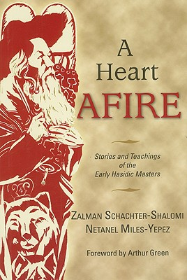 A Heart Afire: Stories and Teachings of the Early Hasidic Masters - Schachter-Shalomi, Zalman M, and Miles-Yepez, Netanel, and Green, Arthur, Dr. (Foreword by)
