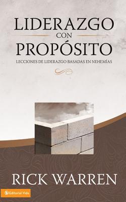 Liderazgo Con Propostio: Lecciones de Liderazgo Basadas en Nehemias - Warren, Rick, Sr.