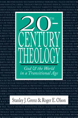 20th-Century Theology: God & the World in a Transitional Age - Grenz, Stanley J, and Olson, Roger E