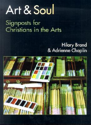 Art & Soul: Signposts for Christians in the Arts - Brand, Hilary H, and Chaplin, Adrienne, and Seerveld, Calvin (Foreword by)