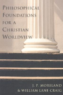 Philosophical Foundations for a Christian Worldview - Moreland, J P, and Craig, William Lane