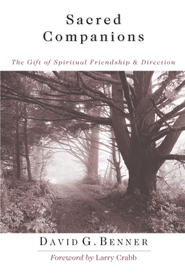Sacred Companions: The Gift of Spiritual Friendship and Direction - Benner, David G, and Crabb, Larry, Dr. (Foreword by)