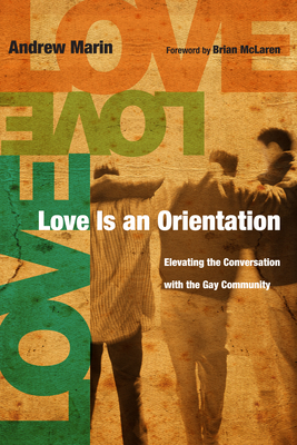 Love Is an Orientation: Elevating the Conversation with the Gay Community - Marin, Andrew, and McLaren, Brian (Foreword by)