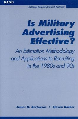 Is Military Advertising Effective?: An Estimate Methology and Applications to Recuiting in the 1980s and 90s - Ford, Worthington Chauncey, and Dertouzos, James N, and Garber, Steven