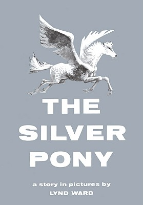 The Silver Pony: A Story in Pictures - Ward, Lynd