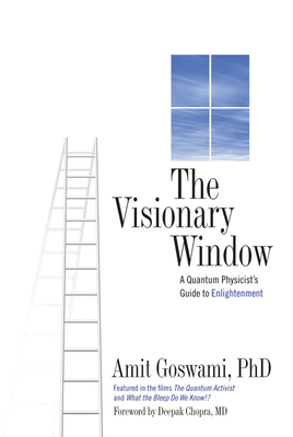 The Visionary Window: A Quantum Physicist's Guide to Enlightenment - Goswami, Amit, PhD