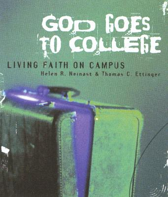 God Goes to College: Living Faith on Campus - Neinast, Helen R, and Traister, Robert J, and Ettinger, Thomas