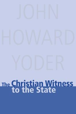 The Christian Witness to the State - Yoder, John Howard