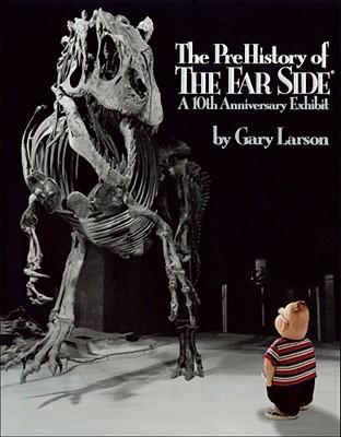 The Prehistory of the Far Side: A 10th Anniversary Exhibit - Larson, Gary