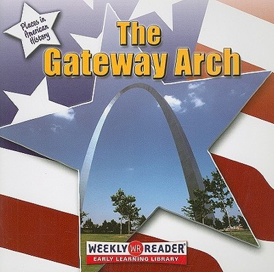 The Gateway Arch - Ruffin, Frances E, and Nations, Susan (Consultant editor)