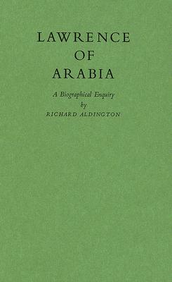 Lawrence of Arabia: A Biographical Enquiry - Aldington, Richard