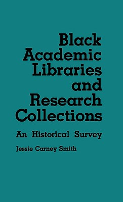 Black Academic Libraries and Research Collections: An Historical Survey - Smith, Jessie C
