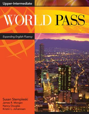 World Pass Upper-Intermediate: Expanding English Fluency - Stempleski, Susan, and Morgan, James R, and Douglas, Nancy