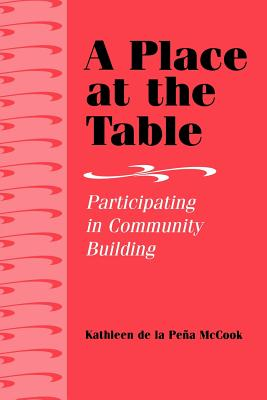 A Place at the Table: Participating in Community Building - McCook, Kathleen De La Peena, and Pena McCook, Kathleen