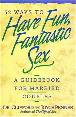 52 Ways to Have Fun, Fantastic Sex: A Guidebook for Married Couples - Penner, Clifford L, and Penner, Joyce J