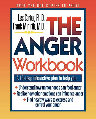 The Anger Workbook - Carter, Les, Dr., Ph.D., and Meier, Paul, Dr., MD, and Minirth, Frank B, Dr., PH.D.