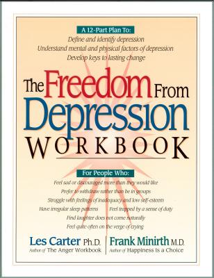 The Freedom from Depression Workbook - Carter, Les, Dr., Ph.D., and Minirth, Frank B, Dr., PH.D.