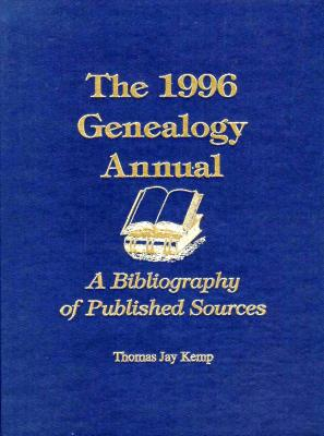 The 1996 Genealogy Annual: A Bibliography of Published Sources - Kemp, Thomas Jay (Editor)