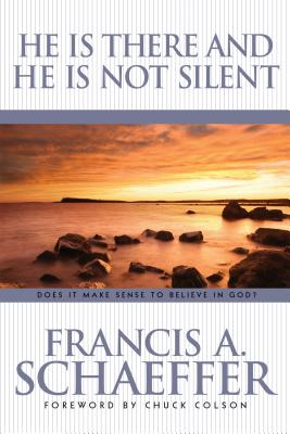 He Is There and He Is Not Silent - Schaeffer, Francis A, and Colson, Charles (Foreword by)