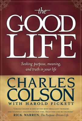 The Good Life - Colson, Charles W, and Fickett, Harold
