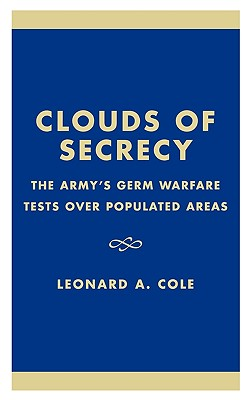 Clouds of Secrecy: The Army's Germ Warfare Tests Over Populated Areas - Cole, Leonard A, Ph.D., and Cranston, Alan (Foreword by)