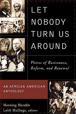 Let Nobody Turn Us Around: Voices of Resistance, Reform, and Renewal - Marable, Manning, Professor (Editor), and Mullings, Leith, Professor (Editor), and Abu-Jamal, Mumia (Contributions by)