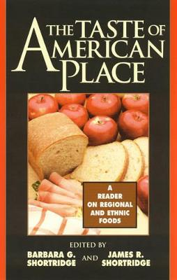 The Taste of American Place: A Reader on Regional and Ethnic Foods - Shortridge, Barbara G (Editor), and Shortridge, James R (Editor), and Frenkel, Stephen (Contributions by)