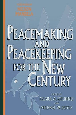 Peacemaking and Peacekeeping for the New Century - Otunnu, Olara A (Editor), and Doyle, Michael W (Contributions by), and Mandela, Nelson (Foreword by)