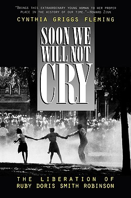 Soon We Will Not Cry: The Liberation of Ruby Doris Smith Robinson - Fleming, Cynthia Griggs