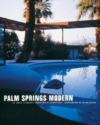 Palm Springs Modern: Houses in the California Desert - Cygelman, Adele (Text by), and Glomb, David (Photographer), and Rosa, Joseph (Introduction by)