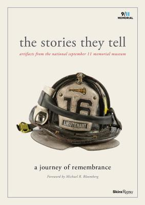 The Stories They Tell: Artifacts from the National September 11 Memorial Museum - Chanin, Clifford (Editor), and Greenwald, Alice M (Editor), and Bloomberg, Michael R (Foreword by)