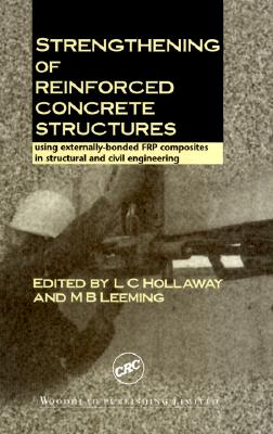 Strengthening of Reinforced Concrete Structures: Using Externally-Bonded Frp Composits in Structural and Civil Engineering - Hollaway, Len C (Editor), and Leeming, Mike B (Editor)
