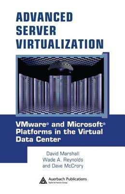 Advanced Server Virtualization: VMware and Microsoft Platforms in the Virtual Data Center - Marshall, David, Professor, and McCrory, Dave, and Reynolds, Wade A