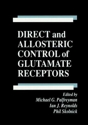 Direct and Allosteric Control of Glutamate Receptors - Palfreyman, Michael, and Palfreyman, Palfreyman G, and Reynolds, Ian J