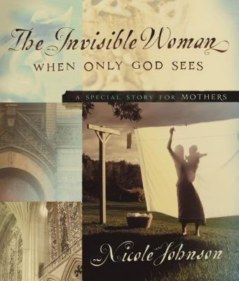 The Invisible Woman: A Special Story for Mothers - Johnson, Nicole