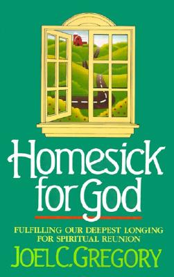 Homesick for God: Fulfilling Our Deepest Longing for Spiritual Reunion - Gregory, Joel C